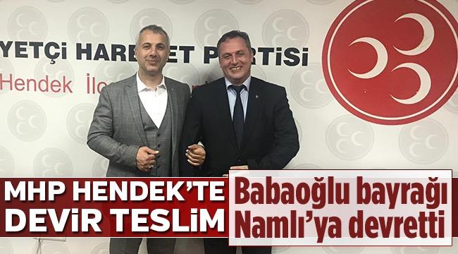 MHP Hendek'te Devir Teslim, Namlı İlçe Başkanı Oldu