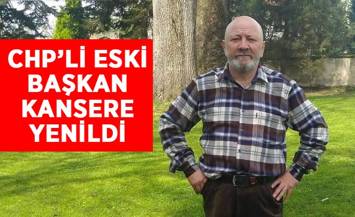 CHP Eski ilçe Başkanı Vefat Etti