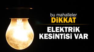 Bu Mahalleler Dikkat, Elektrik Kesintisi Var