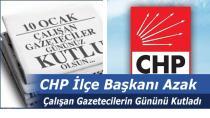 CHP İlçe Başkanı Azak; Çalışan Gazetecilerin Gününü Kutladı
