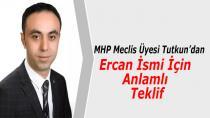 MHP Meclis Üyesi Tutkun'dan Ercan İsmi İçin Anlamlı Teklif