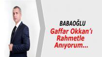 Babaoğlu; Gaffar Okkan'ı Rahmetle Anıyorum