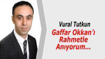 Tutkun; Gaffar Okkan'ı Rahmetle Anıyorum