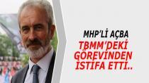 MHP'li Açba TBMM'de ki Görevinden İstifa Etti