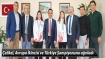 Çelikel, Avrupa İkincisi ve Türkiye Şampiyonunu ağırladı