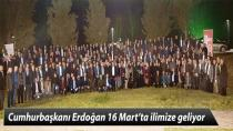 Cumhurbaşkanı Erdoğan 16 Mart'ta ilimize geliyor