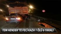 TEM'DE FECİ KAZA 1 ÖLÜ 6 YARALI