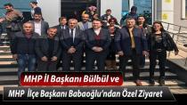 MHP İl Başkanı Bülbül ve İlçe Başkanı Babaoğlu'ndan Özel Ziyaret