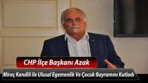 CHP İlçe Başkanı Azak; Miraç Kandili İLE 23 Nisan Ulusal Egemenlik Ve Çocuk Bayramını Kutladı