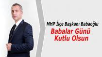 MHP İlçe Başkanı Babaoğlu ; Babalar Günü Kutlu Olsun