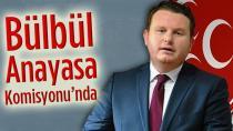 MHP Milletvekili Bülbül Anayasa Komisyonunda