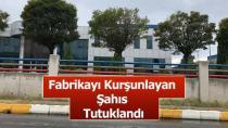 Fabrikayı Kurşunlayan Şahıs Tutuklandı