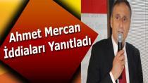 Ahmet Mercan İddiaları Yanıtladı