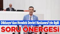 Dikbayır'dan Hendek Devlet Hastanesi İle İlgili Soru Önergesi