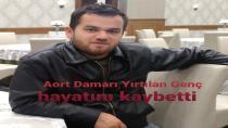 Aort Damarı Yırtılan Genç hayatını kaybetti