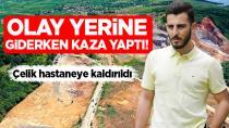 Gazeteci Çelik habere giderken kaza yaptı