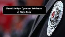 Hendek'te Oyun Oynarken Yakalanan 41 Kişiye Ceza